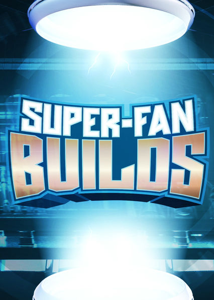 Super Fan Builds on Netflix Canada